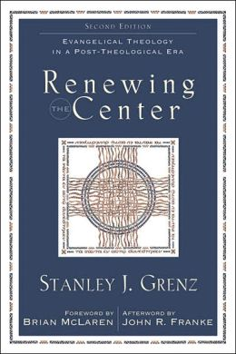 Renewing the Center: Evangelical Theology in a Post-Theological Era