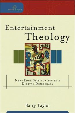 Entertainment Theology: New-Edge Spirituality in a Digital Democracy