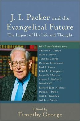 J. I. Packer and the Evangelical Future: The Impact of His Life and Thought