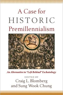 Case for Historic Premillennialism, A: An Alternative to