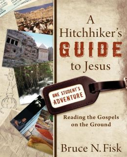 Hitchhiker's Guide to Jesus, A: Reading the Gospels on the Ground