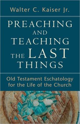 Preaching and Teaching the Last Things: Old Testament Eschatology for the Life of the Church