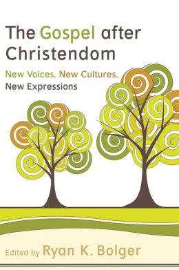 Gospel after Christendom, The: New Voices, New Cultures, New Expressions
