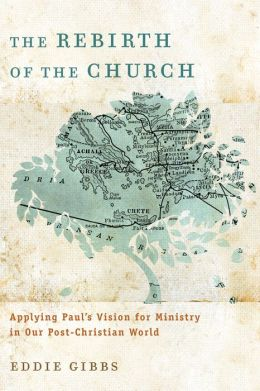 Rebirth of the Church, The: Applying Paul's Vision for Ministry in Our Post-Christian World