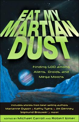 Eat My Martian Dust: Finding God among Aliens, Droids, and Mega Moons