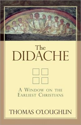 Didache, The: A Window on the Earliest Christians