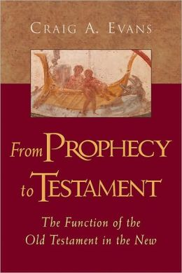 From Prophecy to Testament: The Function of the Old Testament in the New