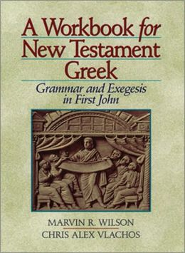 Workbook for New Testament Greek, A: Grammar and Exegesis in First John