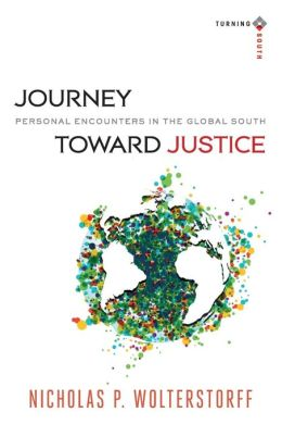 Journey toward Justice: Personal Encounters in the Global South