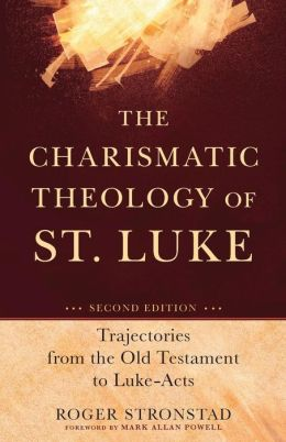 Charismatic Theology of St. Luke, The: Trajectories from the Old Testament to Luke-Acts