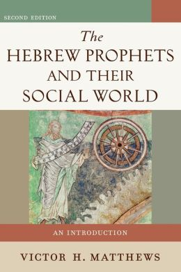 Hebrew Prophets and Their Social World: An Introduction