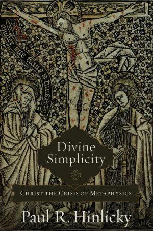 Divine Simplicity: Christ the Crisis of Metaphysics