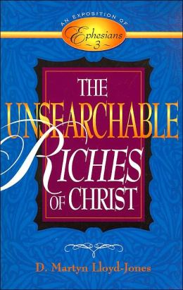 Unsearchable Riches of Christ, The: An Exposition of Ephesians 3
