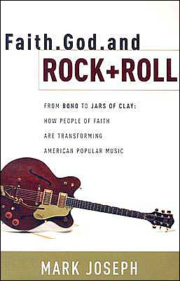Faith, God and Rock and Roll: How People of Faith Are Transforming American Popular Music