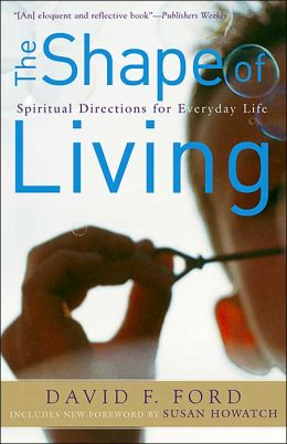 Shape of Living, The: Spiritual Directions for Everyday Life