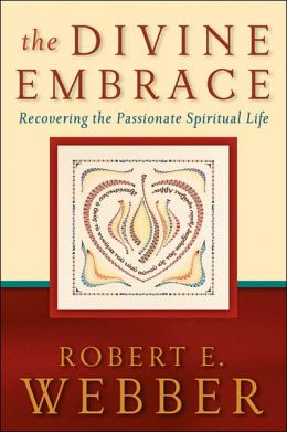 Divine Embrace, The: Recovering the Passionate Spiritual Life