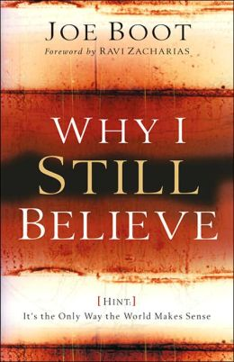 Why I Still Believe: Hint: It's the Only Way the World Makes Sense