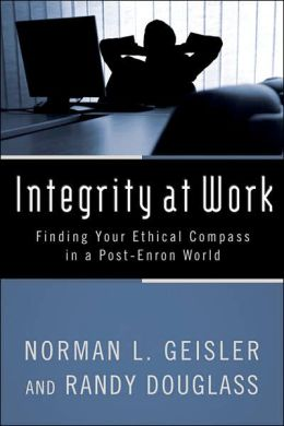 Integrity at Work: Finding Your Ethical Compass in a Post-Enron World