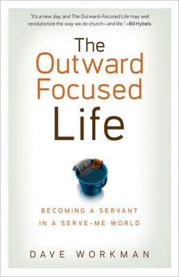 Outward-Focused Life, The: Becoming a Servant in a Serve-Me World