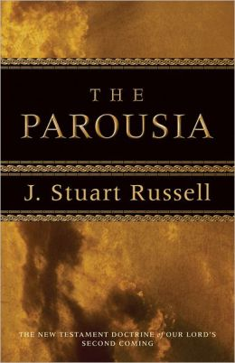 Parousia, The: The New Testament Doctrine of Our Lord's Second Coming