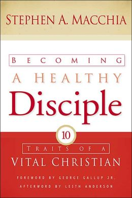 Becoming a Healthy Disciple: Ten Traits of a Vital Christian