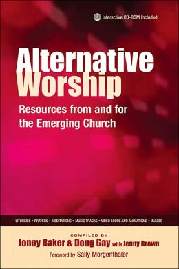 Alternative Worship: Resources from and for the Emerging Church