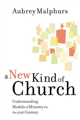 New Kind of Church: Understanding Models of Ministry for the 21st Century