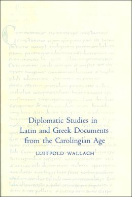 Diplomatic Studies in Latin and Greek Documents from the Carolingian Age