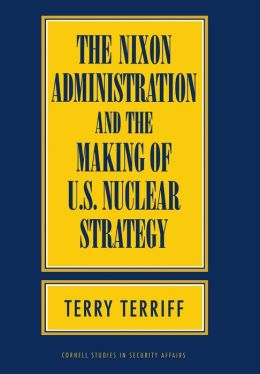 Nixon Administration and the Making of U.S. Nuclear Strategy