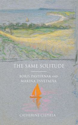 The Same Solitude: Boris Pasternak and Marina Tsvetaeva