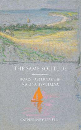 The Same Solitude: Boris Pasternak and Marina Tsvetaeva