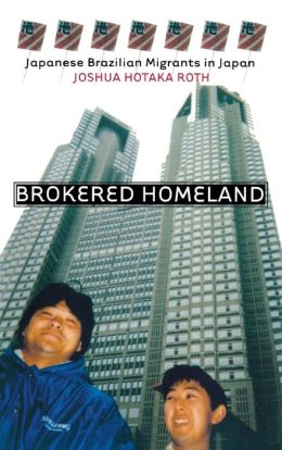 Brokered Homeland: Japanese Brazilian Migrants in Japan
