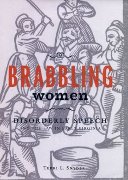 Brabbling Women: Disorderly Speech and the Law in Early Virginia