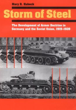 Storm of Steel: The Development of Armor Doctrine in Germany and the Soviet Union, 1919-1939