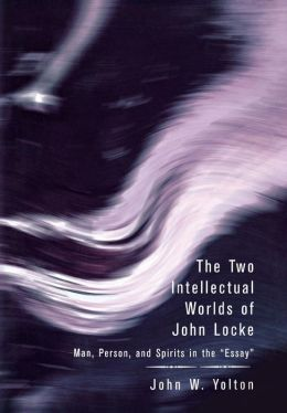 Two Intellectual Worlds of John Locke: Man, Person, and Spirits in the Essay