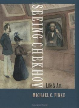 Seeing Chekhov: Life and Art