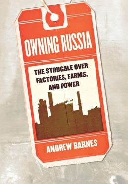 Owning Russia: The Struggle over Factories, Farms and Power