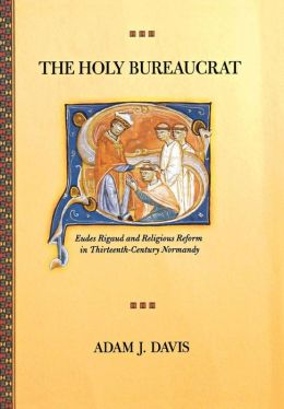 The Holy Bureaucrat: Eudes Rigaud and Religious Reform in Thirteenth-Century Normandy