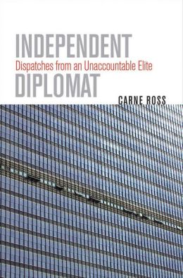 Independent Diplomat: Dispatches from an Unaccountable Elite