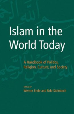 Islam in the World Today: A Handbook of Politics, Religion, Culture, and Society