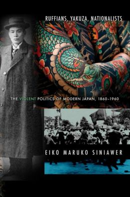 Ruffians, Yakuza, Nationalists: The Violent Politics of Modern Japan, 1860
