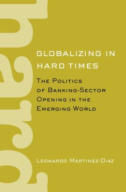 Globalizing in Hard Times: The Politics of Banking-Sector Opening in the Emerging World