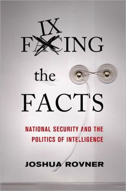 Fixing the Facts: National Security and the Politics of Intelligence