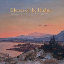 Glories of the Hudson: Frederic Edwin Church's Views from Olana