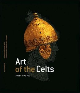 Art of the Celts: 700 B. C. to A. D. 700