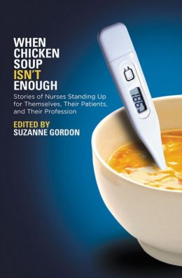 When Chicken Soup Isn't Enough: Stories of Nurses Standing Up for Themselves, Their Patients, and Their Profession