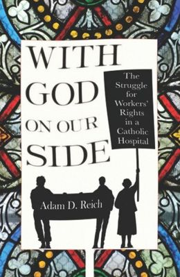 With God on Our Side: The Struggle for Workers' Rights in a Catholic Hospital