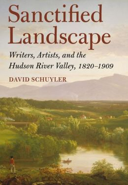 Sanctified Landscape: Writers, Artists, and the Hudson River Valley, 1820-1909