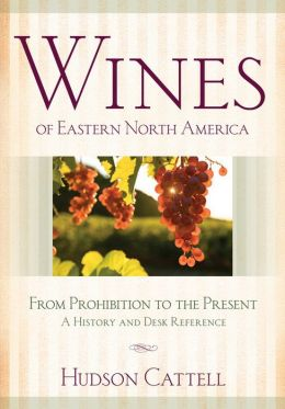 Wines of Eastern North America: From Prohibition to the Present-A History and Desk Reference