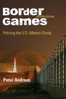 Border Games: Policing the U.S.-Mexico Divide